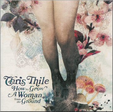 Chris Thile - How To Grow A Woman From The Ground
